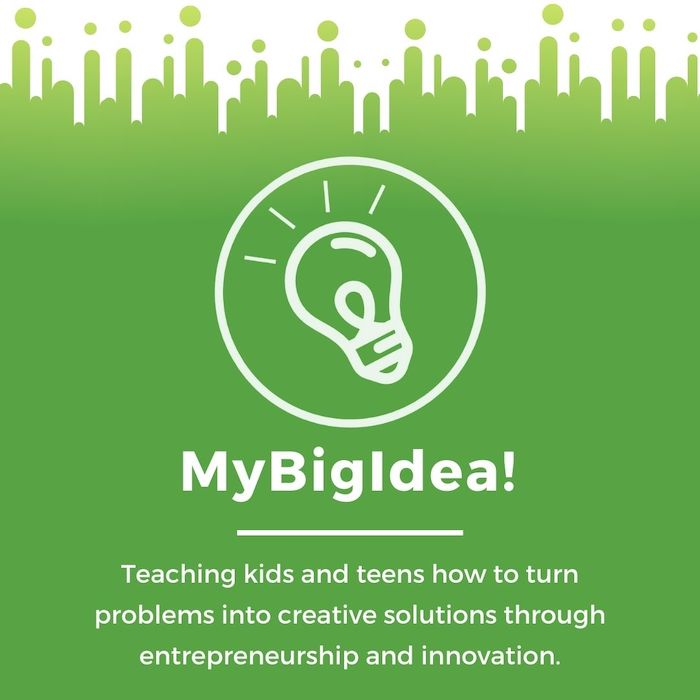 """My Big Idea promo image. A green background with a white logo of a lightbulb inside a circle. The words """"Teaching kids and teens how to turn problems into creative solutions through entrepreneurship and innovation"""" are written at the bottom."""